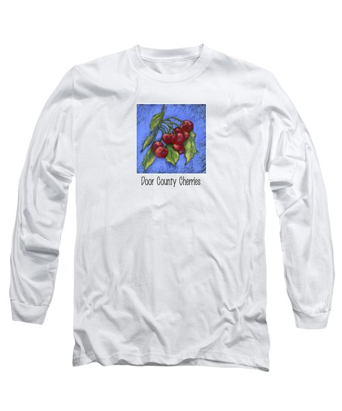 Door County Cherries Long Sleeve T-Shirt by Pat Olson
