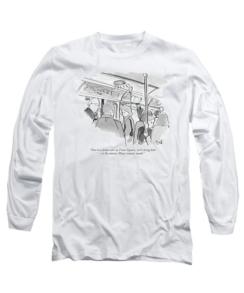 Due To A Bomb Scare At Times Square Long Sleeve T-Shirt