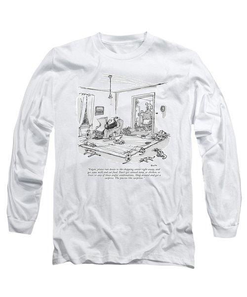 Edgar, Please Run Down To The Shopping Center Long Sleeve T-Shirt