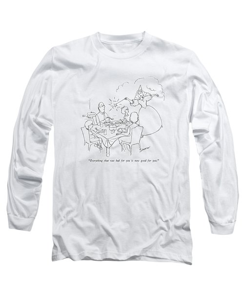 Everything That Was Bad For You Is Now Good Long Sleeve T-Shirt