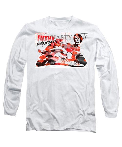 Filthy Nasty Naughty Long Sleeve T-Shirt