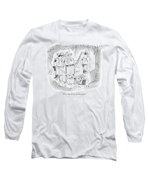 First, They Do An On-line Search Long Sleeve T-Shirt