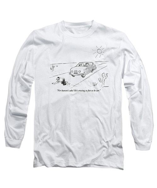 For Heaven's Sake Long Sleeve T-Shirt