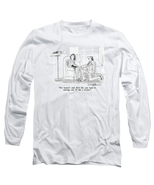 For Heaven's Sake!  He'd Like Your Hand Long Sleeve T-Shirt