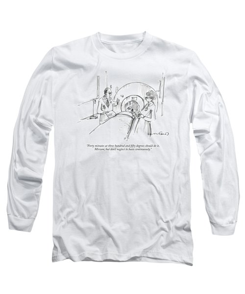 Forty Minutes At Three Hundred And Fifty Degrees Long Sleeve T-Shirt