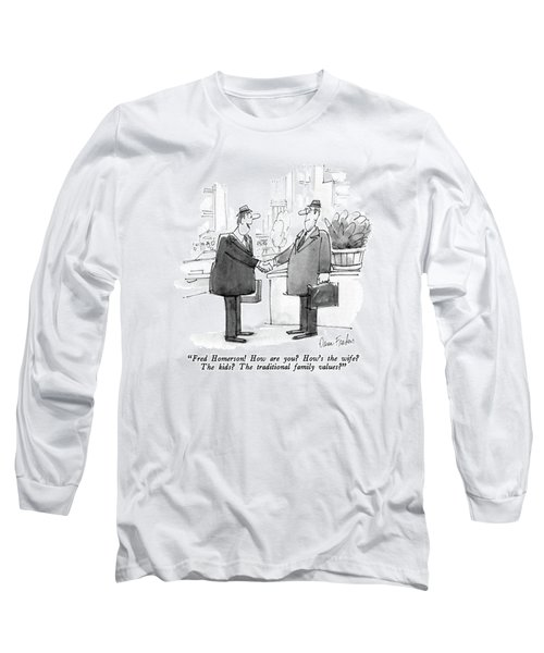 Fred Homerson!  How Are You?  How's The Wife? Long Sleeve T-Shirt
