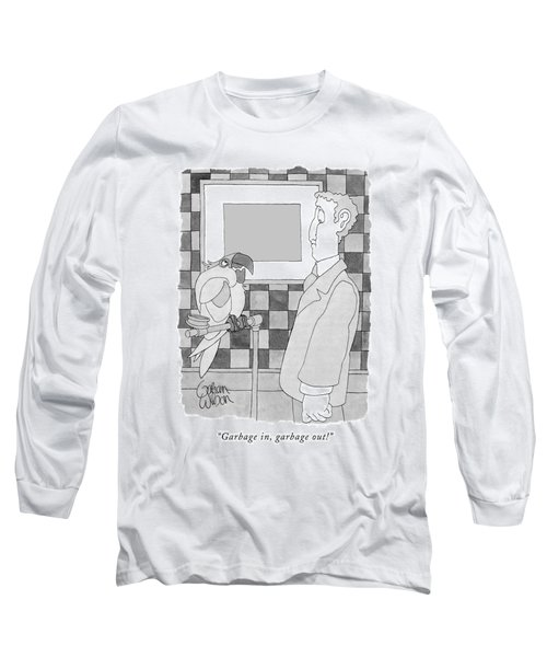 Garbage In, Garbage Out! Long Sleeve T-Shirt