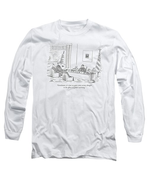 Gentlemen, It's Time We Gave Some Serious Thought Long Sleeve T-Shirt