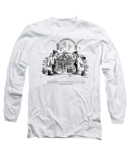 Gentlemen, Please! I'm Sure We Can All Agree That Long Sleeve T-Shirt