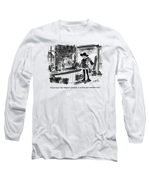 Great News!  Our Helipad Is Finished Long Sleeve T-Shirt