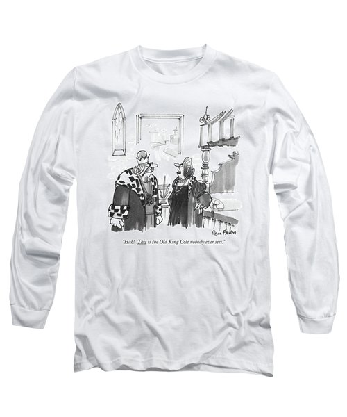 Hah! This Is The Old King Cole Nobody Ever Sees Long Sleeve T-Shirt