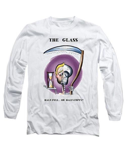 Half Full Or Half Empty Long Sleeve T-Shirt