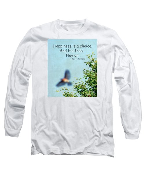 Happiness Is A Choice Long Sleeve T-Shirt by Kerri Farley