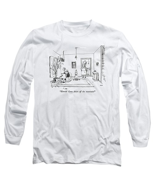 Harold!  Come Down Off The Mountain! Long Sleeve T-Shirt
