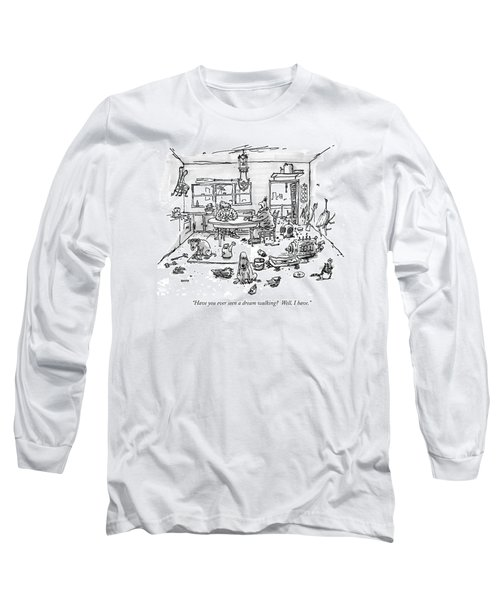 Have You Ever Seen A Dream Walking?  Well Long Sleeve T-Shirt