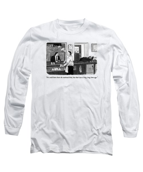 He Could Have Been The National Bird Long Sleeve T-Shirt