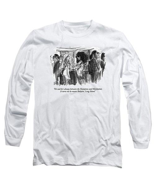He Said He's Always Between The Hamptons Long Sleeve T-Shirt