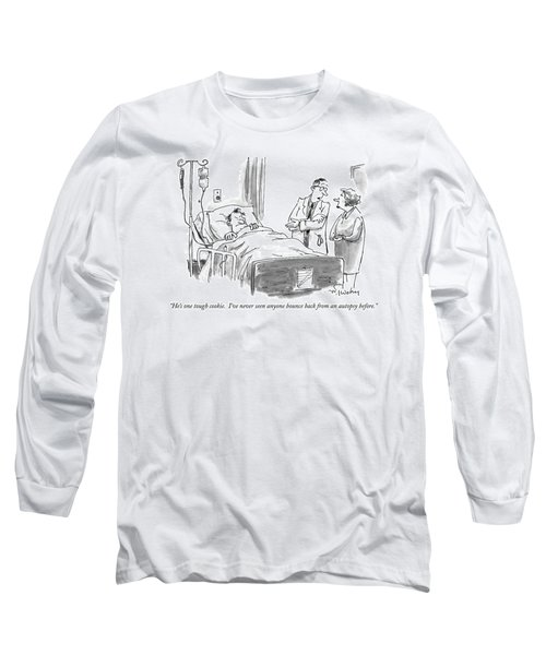 He's One Tough Cookie.  I've Never Seen Anyone Long Sleeve T-Shirt