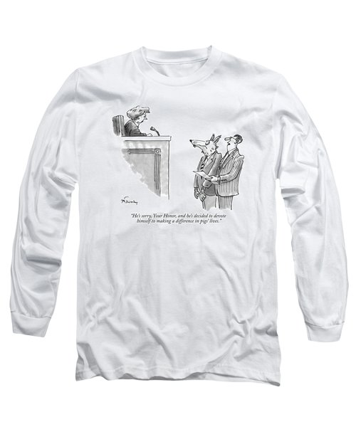 He's Sorry, Your Honor, And He's Decided Long Sleeve T-Shirt