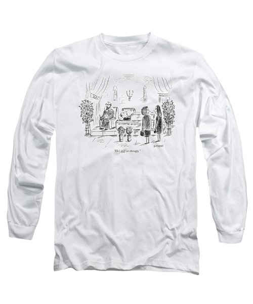 He's Still In Therapy Long Sleeve T-Shirt