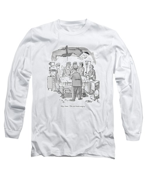 Hey, C'mon.  This Isn't Brain Surgery Long Sleeve T-Shirt