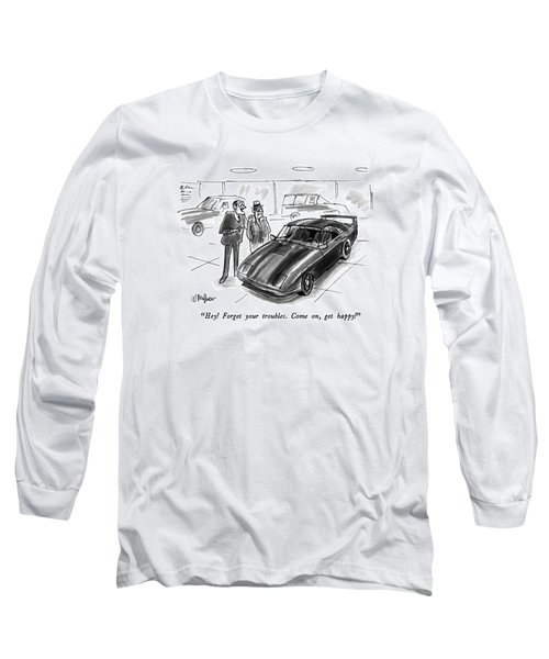 Hey!  Forget Your Troubles.  Come Long Sleeve T-Shirt