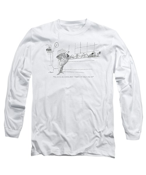 Hey, You Two, Pay Attention, Please!  I Happen Long Sleeve T-Shirt