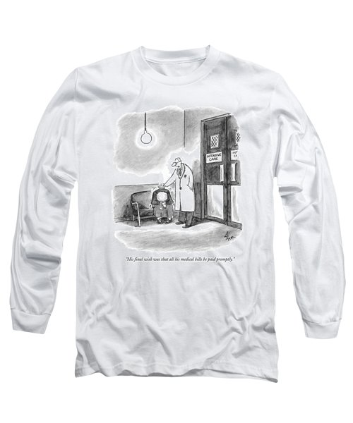 His Final Wish Was That All His Medical Bills Long Sleeve T-Shirt