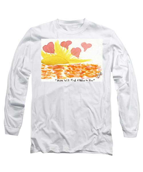 Hope Will Find A Way To You Long Sleeve T-Shirt