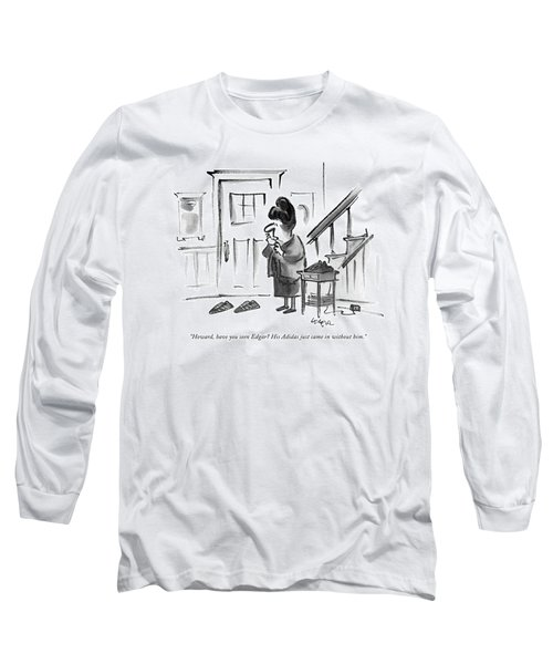 Howard, Have You Seen Edgar? His Adidas Just Came Long Sleeve T-Shirt