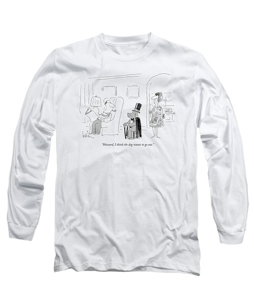 Howard, I Think The Dog Wants To Go Out Long Sleeve T-Shirt by Arnie Levin