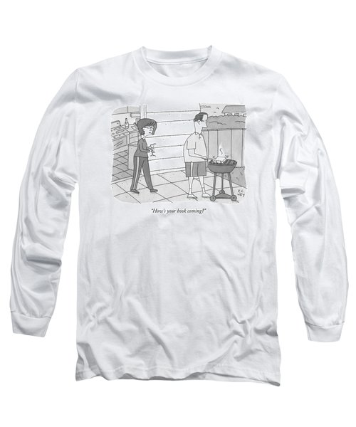 How's Your Book Coming? Long Sleeve T-Shirt