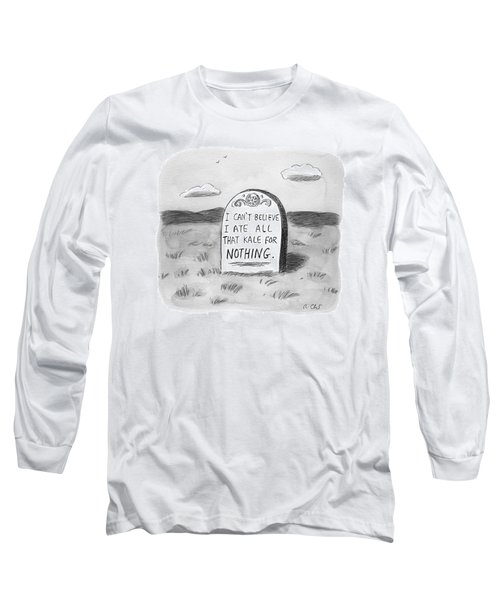 I Can't Believe I Ate All That Kale For Nothing Long Sleeve T-Shirt