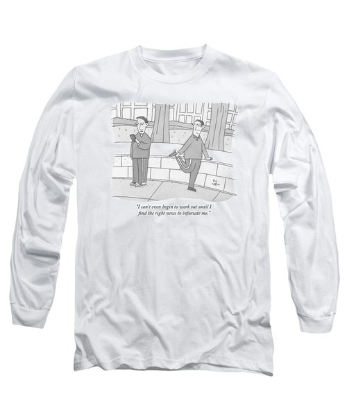 I Can't Even Begin To Work Out Until I Find Long Sleeve T-Shirt