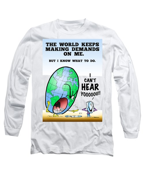 I Can't Hear You Long Sleeve T-Shirt