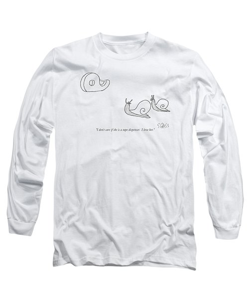 I Don't Care If She Is A Tape Dispenser.  I Love Long Sleeve T-Shirt