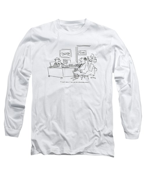 I Don't Know. I Was Just In A Borrowing Mood Long Sleeve T-Shirt