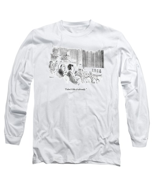 I Don't Like It Already Long Sleeve T-Shirt