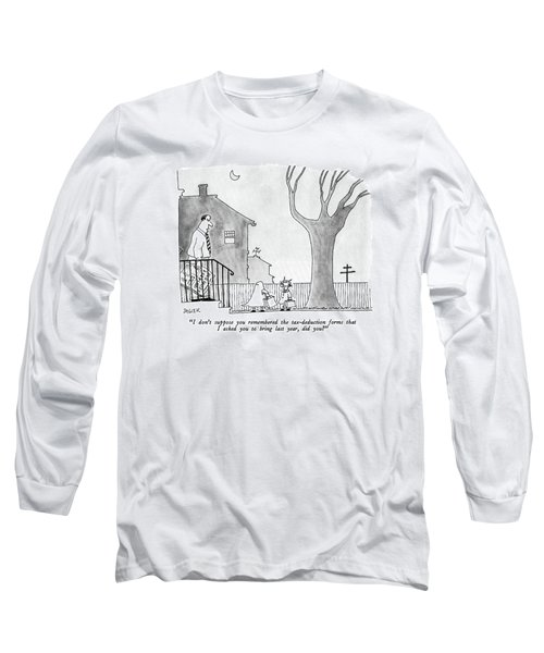 I Don't Suppose You Remembered The Tax-deduction Long Sleeve T-Shirt