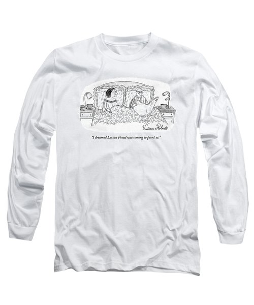 I Dreamed Lucian Freud Was Coming To Paint Us Long Sleeve T-Shirt