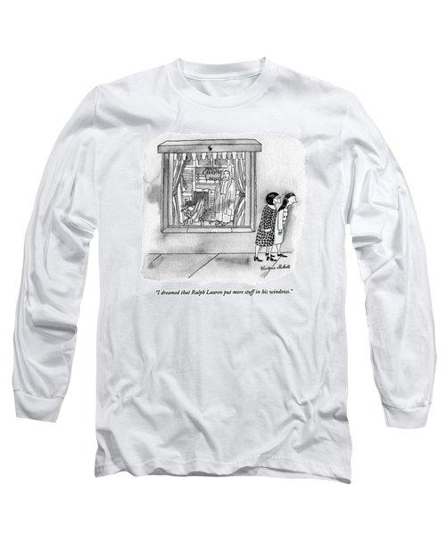 I Dreamed That Ralph Lauren Put More Stuff Long Sleeve T-Shirt