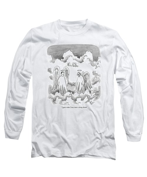 I Guess What I Miss Most Is Being Drunk Long Sleeve T-Shirt