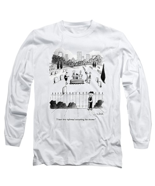 I Hate How Informal Everything Has Become Long Sleeve T-Shirt