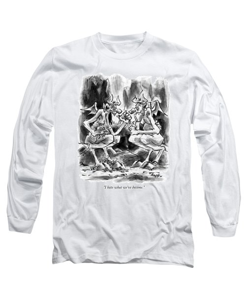 I Hate What We've Become Long Sleeve T-Shirt