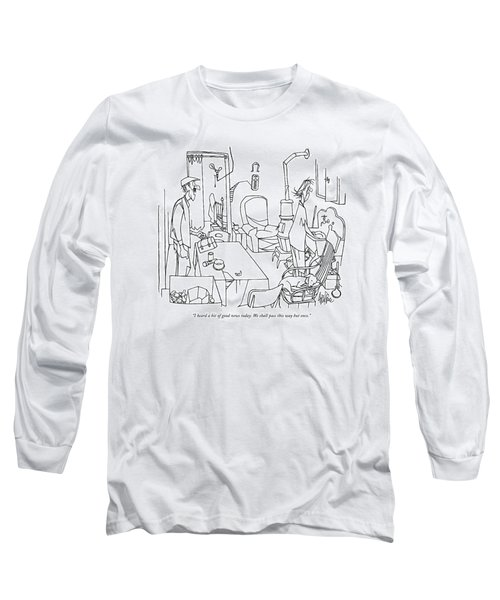 I Heard A Bit Of Good News Today. We Shall Pass Long Sleeve T-Shirt