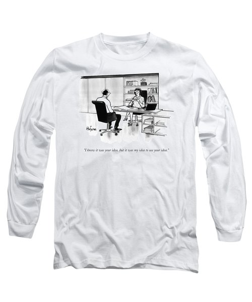 I Know It Was Your Idea Long Sleeve T-Shirt