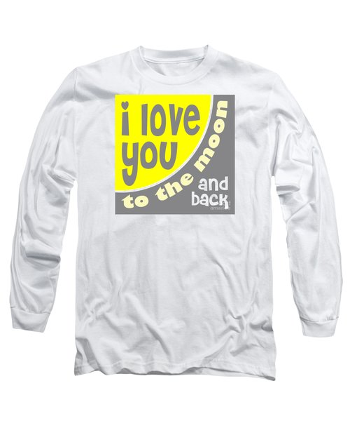 I Love You To The Moon Long Sleeve T-Shirt by Ginny Gaura