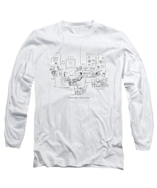 I Never Date - I'm Too Niche Long Sleeve T-Shirt