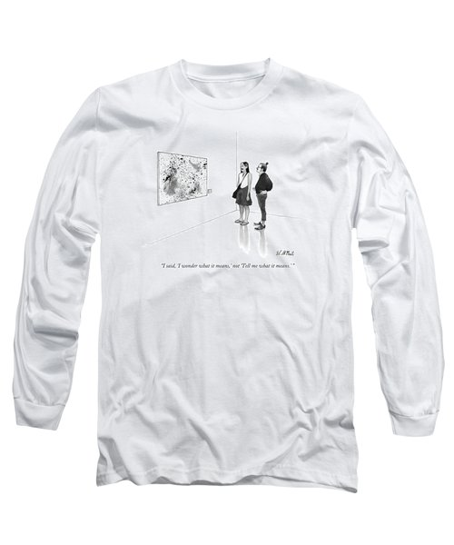 I Said, 'i Wonder What It Means,' Not 'tell Long Sleeve T-Shirt