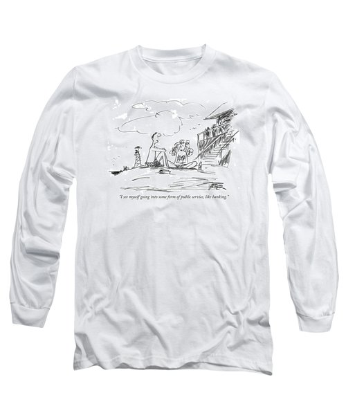 I See Myself Going Into Some Form Of Public Long Sleeve T-Shirt